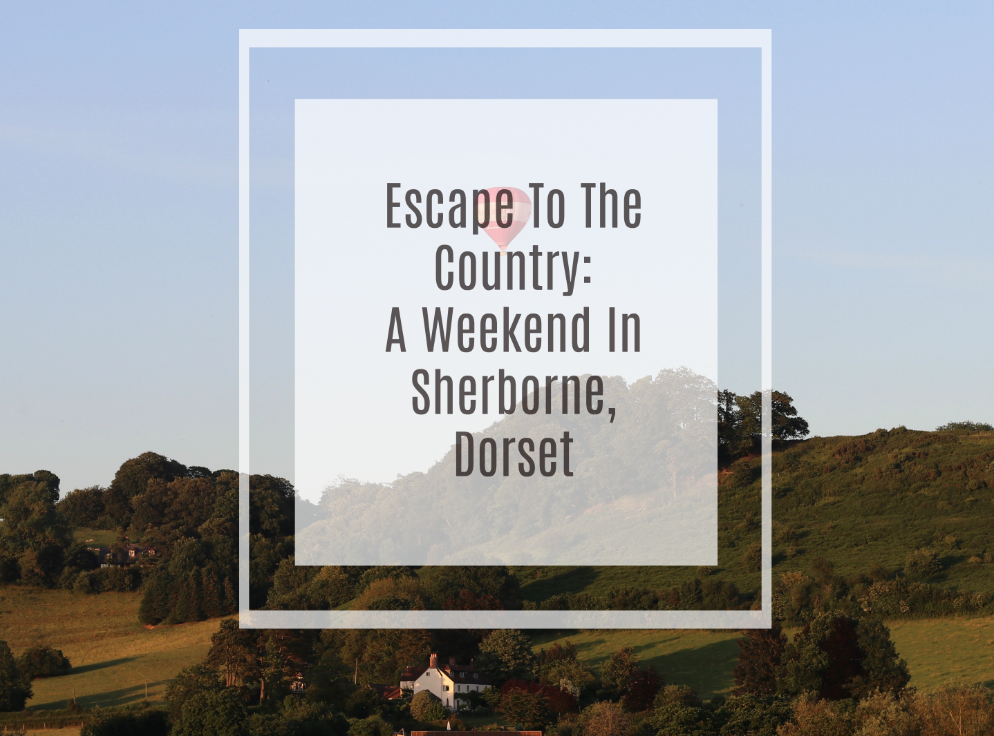 Escape to the country - A weekend in Sherborne Dorset